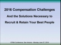 2016 Compensation Challenges & the Solutions Necessary to Recruit & Retain Your Best People